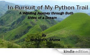 In Pursuit of My Python Trail - A winding journey through both sides of a dream by Richard N. Afuma